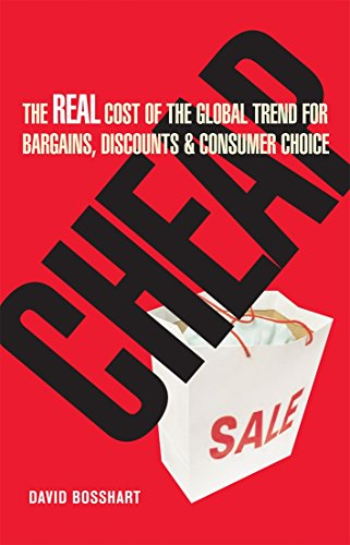 Cheap: The Real Cost of the Global Trend for Bargains, Discounts & Customer Choice: The Real Cost of the Global Trend for Bargains, Discounts and Consumer Choice