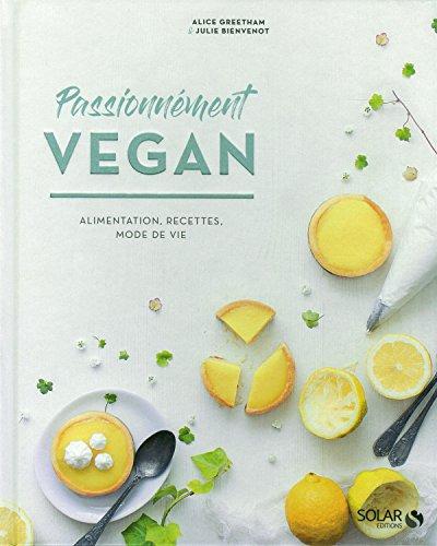 Passionnément vegan : Alimentation, recettes, mode de vie