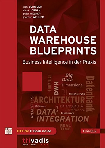 Data Warehouse Blueprints: Business Intelligence in der Praxis
