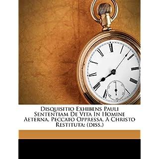 Disquisitio Exhibens Pauli Sententiam de Vita in Homine Aeterna, Peccato Oppressa, a Christo Restituta: (Diss.)