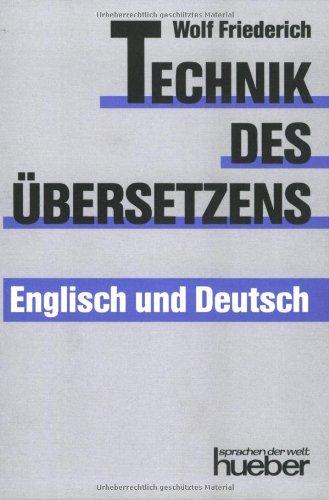 Technik des Übersetzens – Englisch und Deutsch: Eine systematische Anleitung für das Übersetzen ins Englische und ins Deutsche für Unterricht und Selbststudium