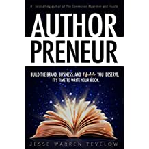 Authorpreneur: Build the Brand, Business, and Lifestyle You Deserve. It's Time to Write Your Book