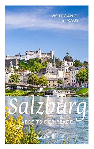 Salzburg abseits der Pfade: Eine etwas andere Reise durch die unbekannten Seiten der Mozart-Stadt