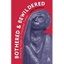 Bothered and Bewildered: Enacting hope in troubled times by Ann Morisy (2009-07-29)