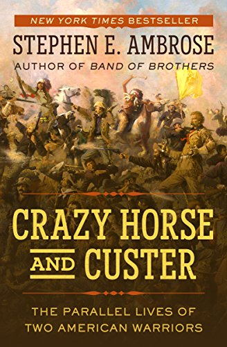 Crazy Horse and Custer: The Parallel Lives of Two American Warriors (English Edition)