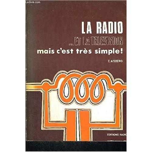 La radio ... et la télévision mais c'est très simple !