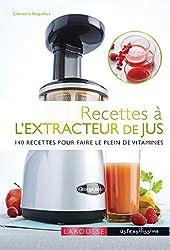 Recettes à l'extracteur de jus: 140 recettes pour faire le plein de vitamines