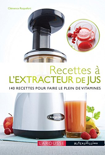 Recettes à l'extracteur de jus: 140 recettes pour faire le plein de vitamines par Clémence Roquefort
