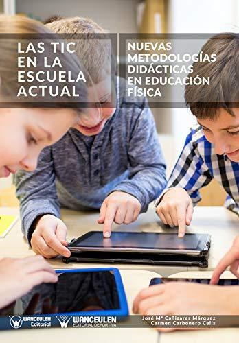 Las Tic en la Escuela Actual: Nuevas metodologías didácticas en Educación Física por José María Cañizares Márquez