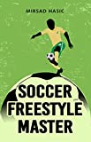 Soccer Freestyle Master - Learn Amazing Tricks With Ease
