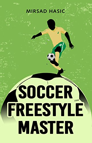 Soccer Freestyle Master - Learn Amazing Tricks With Ease (English Edition) por Mirsad Hasic
