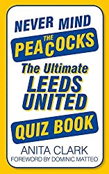 Never Mind the Peacocks: The Ultimate Leeds United Quiz Book (Ultimate Quiz Book)