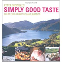 Peter Sidwell's Simply Good Taste: Great Food from the Lake District by Peter Sidwell (2009-04-06)