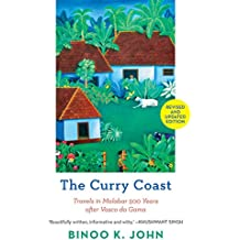 The Curry Coast: Travels in Malabar 500 Years After Vasco Da Gama