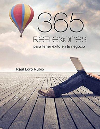 365 reflexiones para conseguir un negocio con éxito: Más de 300 profesionales se reúnen para dar las claves del éxito por Raúl Loro