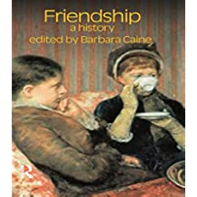 Friendship: A History (Critical Histories of Subjectivity and Culture)