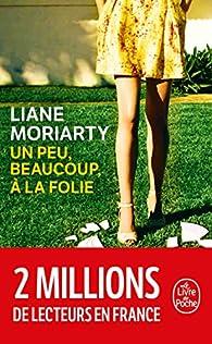 Un peu, beaucoup, à la folie - Liane Moriarty - Babelio