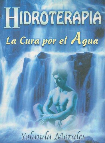 Hidroterapia: La Cura Por el Agua = Hydrotherapy por Yolanda Morales