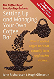 The Coffee Boys' Step-by-Step Guide to Setting Up and Managing Your Own Coffee Bar: How to open a coffee bar that actually lasts and makes makes money