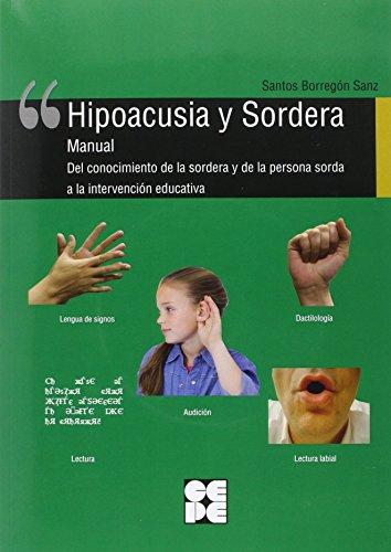 Hipoacusia y Sordera, Manual del Conocimiento de la Sordera y de la Persona Sorda a la Intervención Educativa por BORREGON SANZ SANTOS