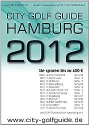 City Golf Guide Hamburg 2012: Golfführer für Hamburg inklusive Greenfeegutscheine