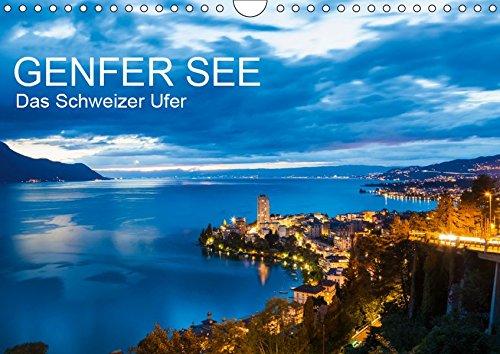 GENFER SEE Das Schweizer Ufer (Wandkalender 2019 DIN A4 quer): Der Genfer See - das Schweizer Ufer in 13 faszinierenden Aufnahmen (Monatskalender, 14 Seiten ) (CALVENDO Orte)
