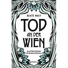 Tod an der Wien: Historischer Kriminalroman (Ernestine Kirsch und Anton Böck)