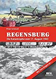 Regensburg - Die Katastrophe vom 17. August 1943 -