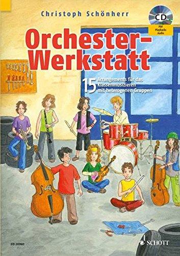 Orchester-Werkstatt: 15 Arrangements für das Klassenmusizieren mit heterogenen Gruppen. gemischtes Instrumentalensemble mit Blockflöte, Klavier. Ausgabe mit CD.