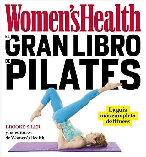 El Gran Libro de Pilates / The Women's Health Big Book of Pilates: La Guia Mas Completa de Fitness