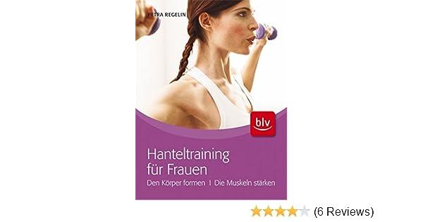 Hanteltraining für Frauen: Den Körper formen · Die Muskeln stärken ...