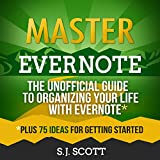 Master Evernote: The Unofficial Guide to Organizing Your Life with Evernote, Plus 75 Ideas for Getting Started