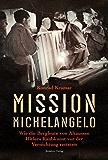 Mission Michelangelo: Wie die Bergleute von Altaussee Hitlers Raubkunst vor der Vernichtung retteten