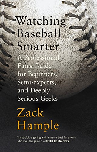 Watching Baseball Smarter: A Professional Fan's Guide for Beginners, Semi-Experts, and Deeply Serious Geeks (Vintage) por Zack Hample