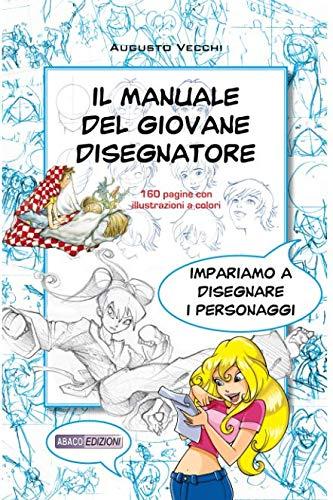 Il manuale del giovane disegnatore: imparare a disegnare personaggi per fumetti e illustrazioni