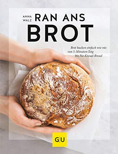 Ran ans Brot!: Genial einfache Rezepte ohne Vorteig, Brühstück & Co. (GU Themenkochbuch) - Backen Vegan Brot