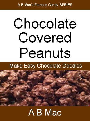 Chocolate Covered Peanuts (A B Mac's Famous Candy SERIES) (English - Peanuts Chocolate Covered