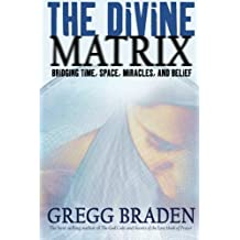 The Divine Matrix: Bridging Time, Space, Miracles, and Belief by Braden, Gregg (2008) Paperback