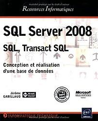 SQL Server 2008 - SQL, Transact SQL - Conception et réalisation d'une base de données