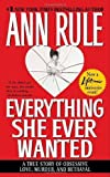 Everything She Ever Wanted: A True Story of Obsessive Love, Murder, and Betrayal by Ann Rule (1993-12-01)