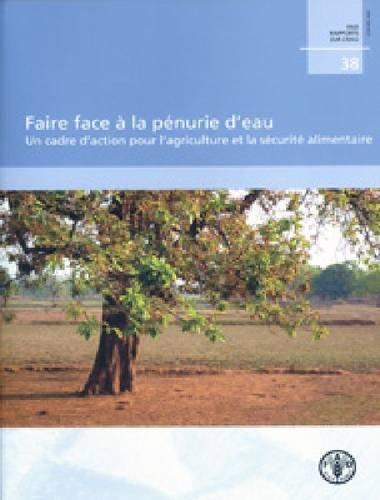 Faire Face À La Pénurie D'eau: Un Cadre D'action Pour L'agriculture Et La Sécurité Alimentaire
