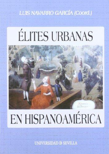 Élites urbanas en Hispanoamérica. (De la conquista a la independencia) (Colección Actas)