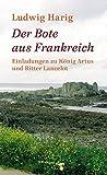 Der Bote aus Frankreich: Einladungen zu König Artus und Ritter Lancelot - Ludwig Harig
