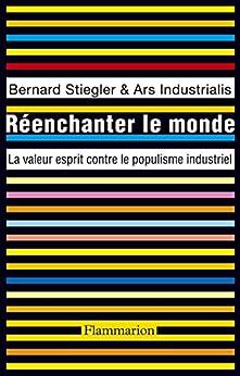 Réenchanter le monde: La valeur esprit contre le populisme industriel par [Stiegler, Bernard]