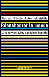 Réenchanter le monde: La valeur esprit contre le populisme industriel