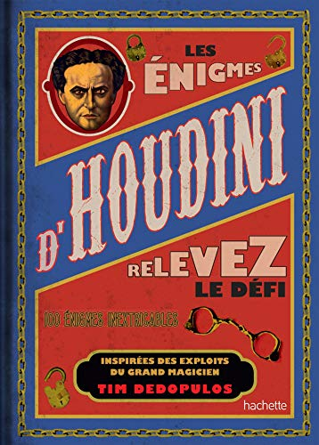 Les énigmes d'Houdini: relevez le défi...100 énigmes inextricables par Tim Dédopulos