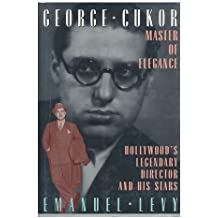 George Cukor, Master of Elegance: Hollywood's Legendary Director and His Stars 1st edition by Levy, Emanuel (1994) Hardcover