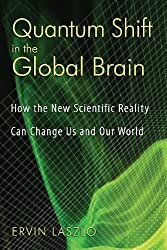 Quantum Shift in the Global Brain: How the New Scientific Reality Can Change Us and Our World by Ervin Laszlo (2008-02-27)
