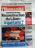 HUMANITE (L') [No 19401] du 25/01/2007 - TEXTILE / LES PETITES MAINS S'INVITENT A L'ASSEMBLEE - CONFERENCE DE PARIS / RECONSTRUCTION DU LIBAN / A QUEL PRIX - UN ZENITH COMBLE POUR CHANGER A GAUCHE AVEC BUFFET - GUINEE / CLIMAT EXPLOSIF A CONAKRY - LES SYNDICATS D'ENSEIGNANTS SE MOBILISENT - ENTRETIEN AVEC CLAUDE PUEL - CSA / LA REACTION DE RACHID ARHAB - TRONDHEIM - PRESIDENT D'ANGOULEME 2006