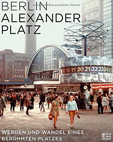 Berlin Alexanderplatz: Werden und Wandel eines berühmten Platzes - Chandler Chandler Platz